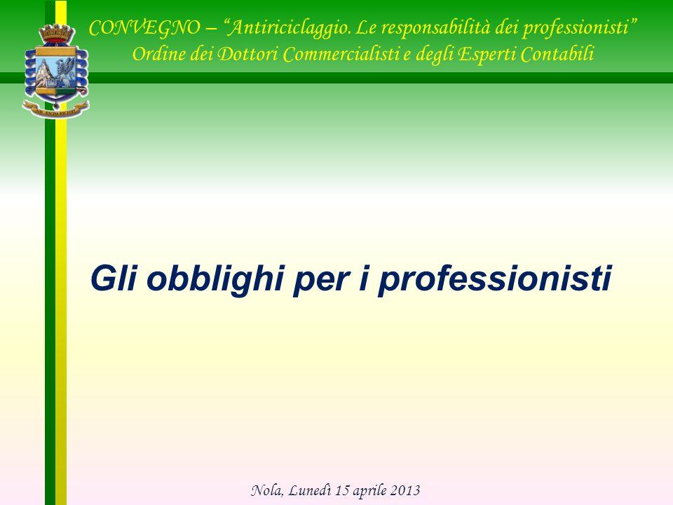 Gli obblighi per i professionisti CONVEGNO – Antiriciclaggio. Le responsabilità dei professionisti Ordine dei Dottori Commercialisti e degli Esperti C