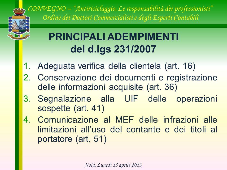PRINCIPALI ADEMPIMENTI del d.lgs 231/2007 1.Adeguata verifica della clientela (art. 16) 2.Conservazione dei documenti e registrazione delle informazio