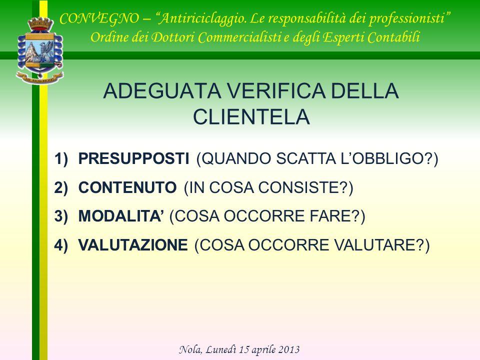 ADEGUATA VERIFICA DELLA CLIENTELA 1)PRESUPPOSTI (QUANDO SCATTA LOBBLIGO?) 2)CONTENUTO (IN COSA CONSISTE?) 3)MODALITA (COSA OCCORRE FARE?) 4)VALUTAZION