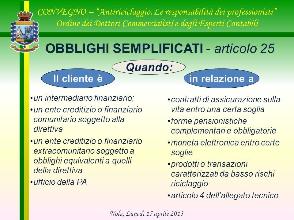 OBBLIGHI SEMPLIFICATI - articolo 25 un intermediario finanziario; un ente creditizio o finanziario comunitario soggetto alla direttiva un ente crediti