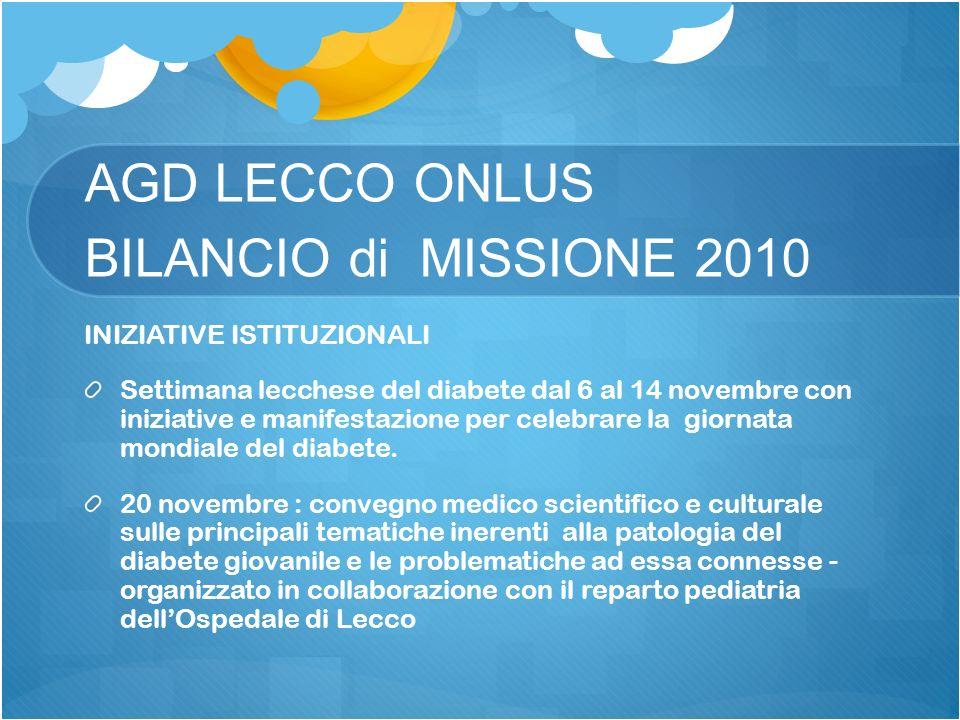 AGD LECCO ONLUS BILANCIO di MISSIONE 2010 INIZIATIVE ISTITUZIONALI Settimana lecchese del diabete dal 6 al 14 novembre con iniziative e manifestazione per celebrare la giornata mondiale del diabete.