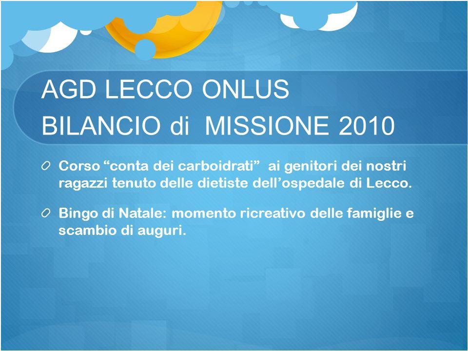 AGD LECCO ONLUS BILANCIO di MISSIONE 2010 Corso conta dei carboidrati ai genitori dei nostri ragazzi tenuto delle dietiste dellospedale di Lecco.