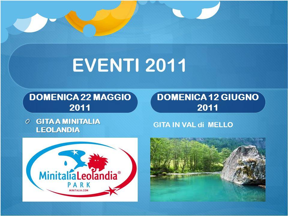 EVENTI 2011 DOMENICA 22 MAGGIO 2011 GITA A MINITALIA LEOLANDIA DOMENICA 12 GIUGNO 2011 GITA IN VAL di MELLO