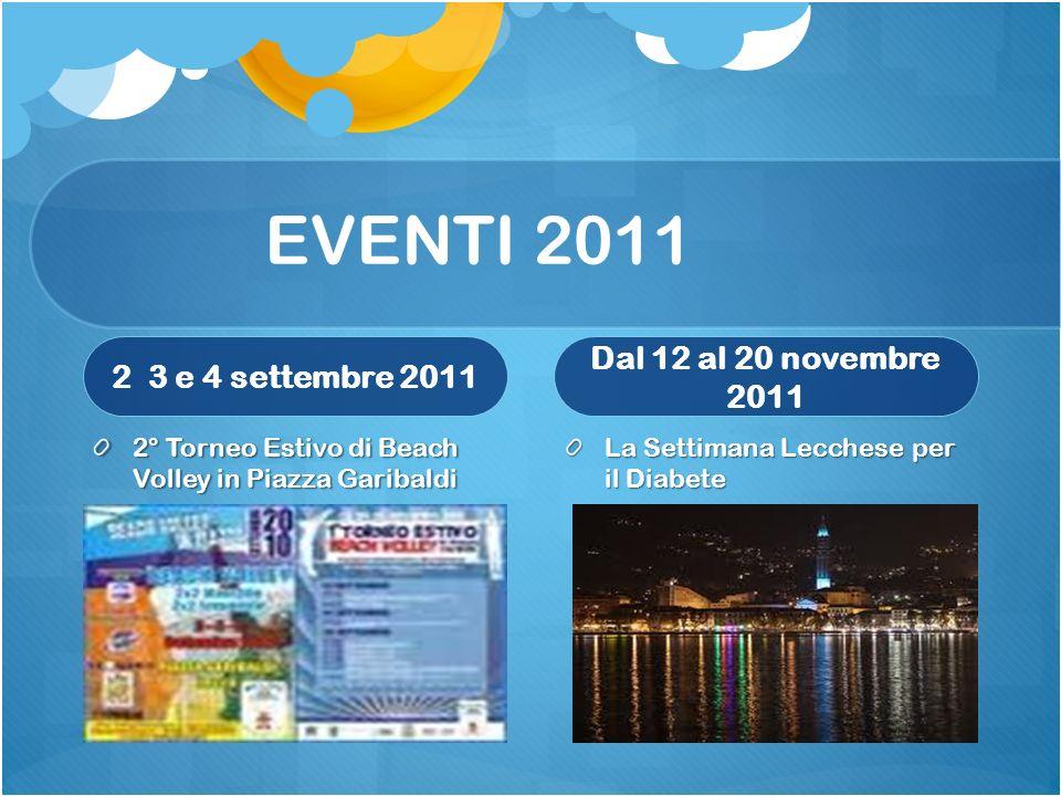 EVENTI 2011 2 3 e 4 settembre 2011 2° Torneo Estivo di Beach Volley in Piazza Garibaldi Dal 12 al 20 novembre 2011 La Settimana Lecchese per il Diabete