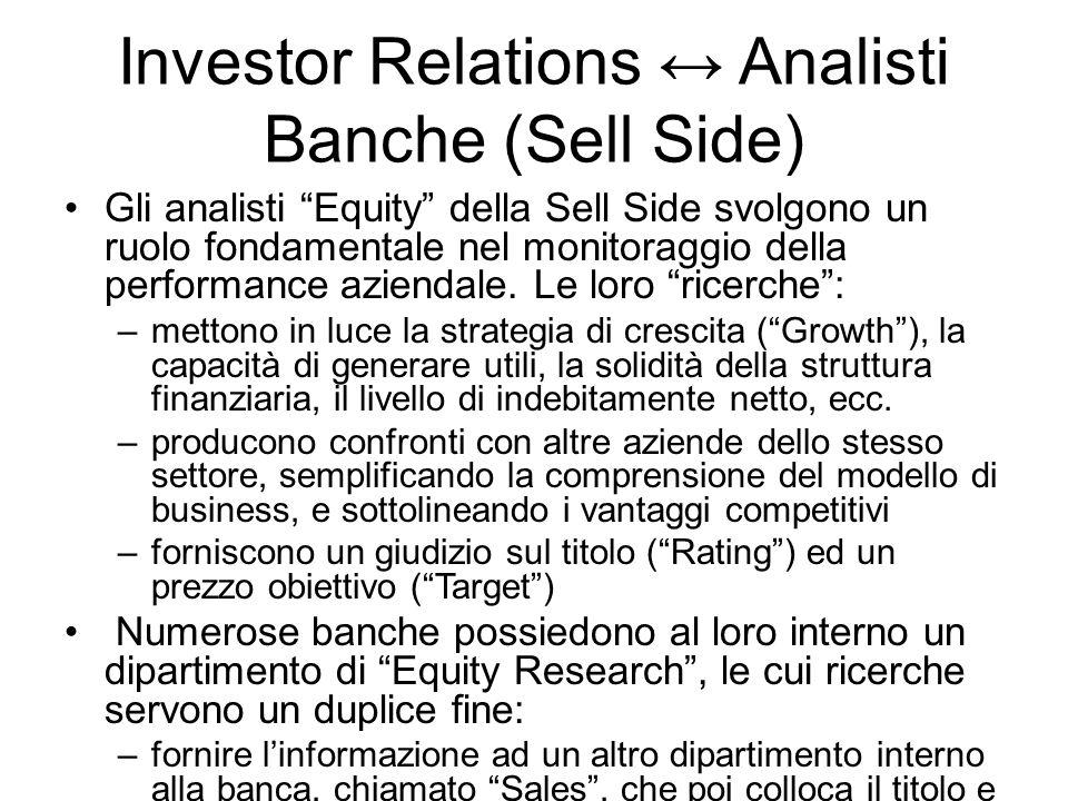 Investor Relations Analisti Banche (Sell Side) Gli analisti Equity della Sell Side svolgono un ruolo fondamentale nel monitoraggio della performance aziendale.