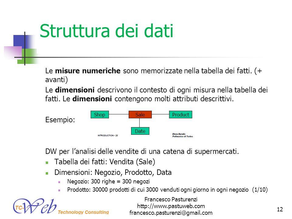 Struttura dei dati Le misure numeriche sono memorizzate nella tabella dei fatti. (+ avanti) Le dimensioni descrivono il contesto di ogni misura nella