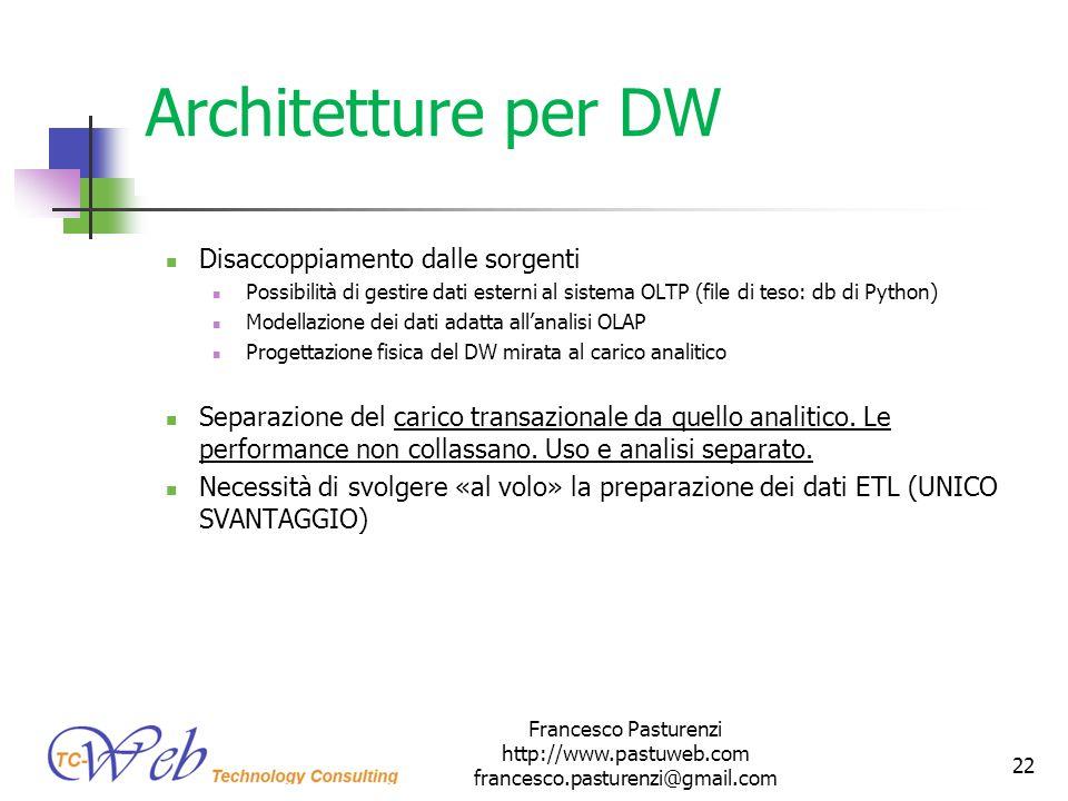 Architetture per DW Disaccoppiamento dalle sorgenti Possibilità di gestire dati esterni al sistema OLTP (file di teso: db di Python) Modellazione dei