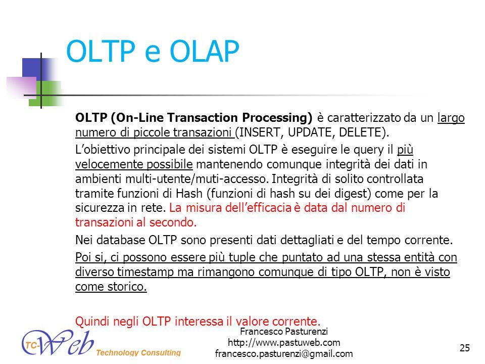 OLTP e OLAP OLTP (On-Line Transaction Processing) è caratterizzato da un largo numero di piccole transazioni (INSERT, UPDATE, DELETE). Lobiettivo prin