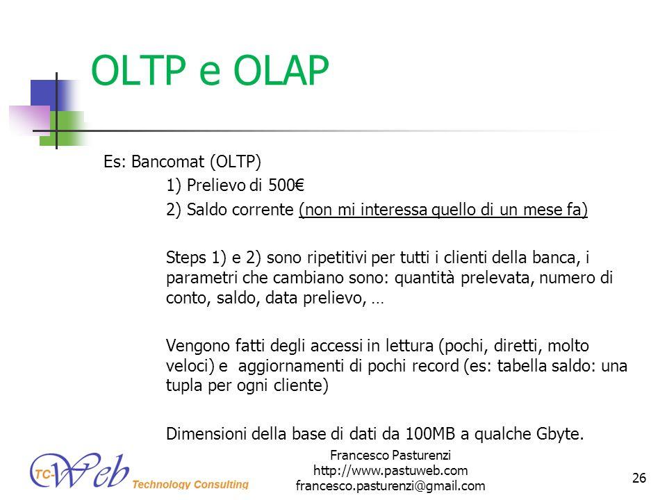 OLTP e OLAP Es: Bancomat (OLTP) 1) Prelievo di 500 2) Saldo corrente (non mi interessa quello di un mese fa) Steps 1) e 2) sono ripetitivi per tutti i