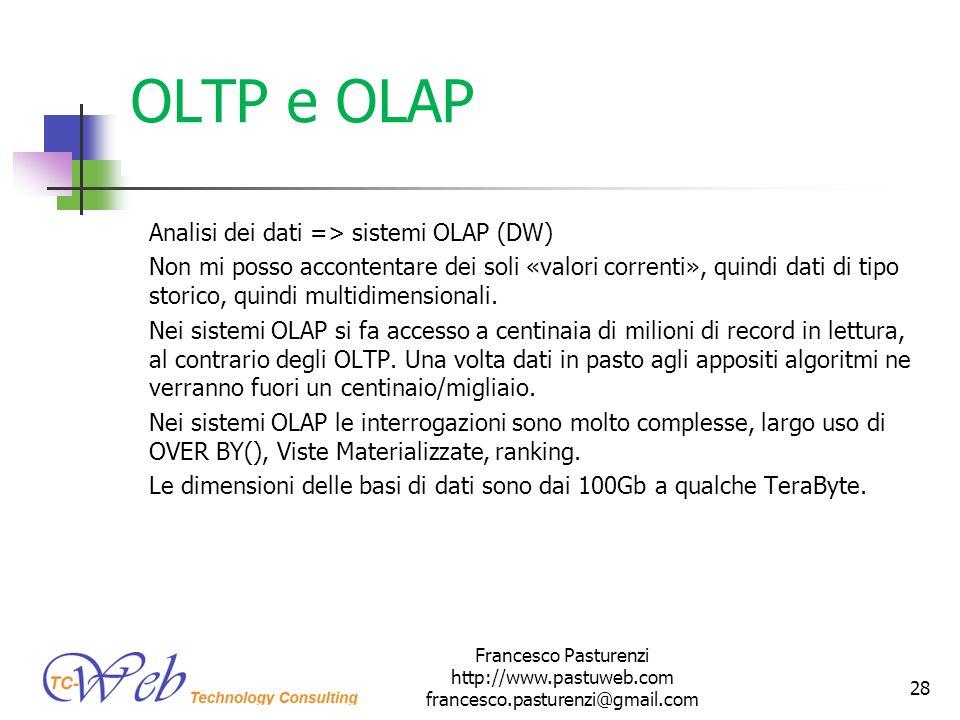OLTP e OLAP Analisi dei dati => sistemi OLAP (DW) Non mi posso accontentare dei soli «valori correnti», quindi dati di tipo storico, quindi multidimen
