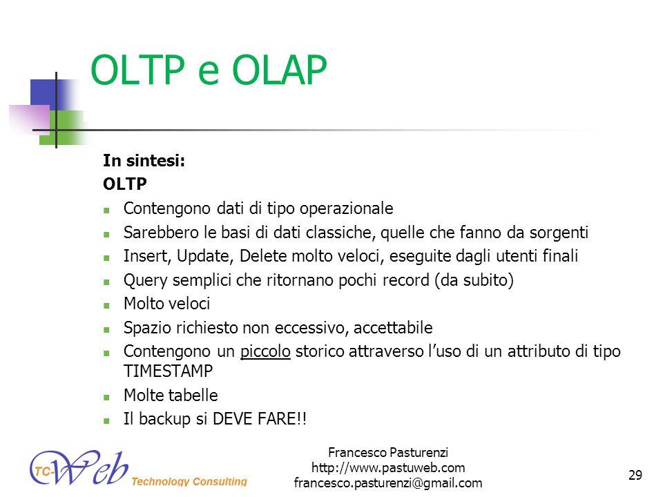 OLTP e OLAP In sintesi: OLTP Contengono dati di tipo operazionale Sarebbero le basi di dati classiche, quelle che fanno da sorgenti Insert, Update, De