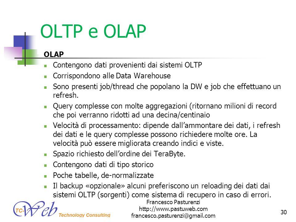 OLTP e OLAP OLAP Contengono dati provenienti dai sistemi OLTP Corrispondono alle Data Warehouse Sono presenti job/thread che popolano la DW e job che