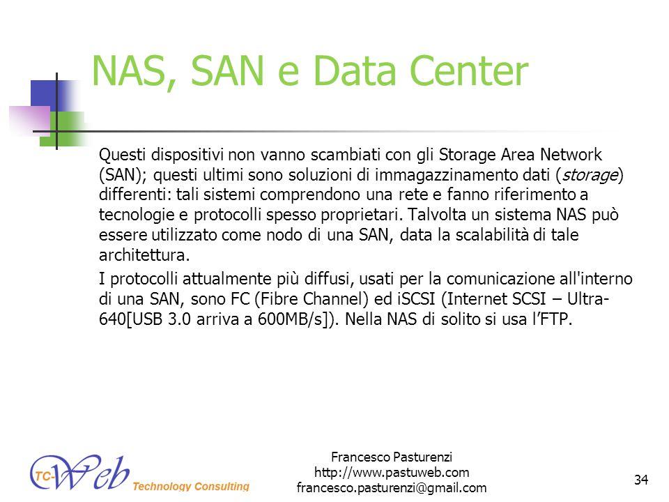 NAS, SAN e Data Center Questi dispositivi non vanno scambiati con gli Storage Area Network (SAN); questi ultimi sono soluzioni di immagazzinamento dat