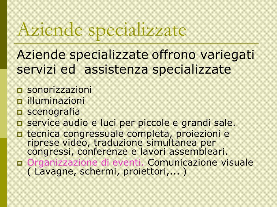 Aziende specializzate Aziende specializzate offrono variegati servizi ed assistenza specializzate sonorizzazioni illuminazioni scenografia service audio e luci per piccole e grandi sale.