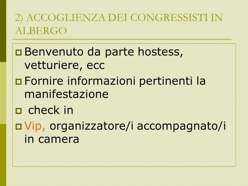 2) ACCOGLIENZA DEI CONGRESSISTI IN ALBERGO Benvenuto da parte hostess, vetturiere, ecc Fornire informazioni pertinenti la manifestazione check in Vip, organizzatore/i accompagnato/i in camera