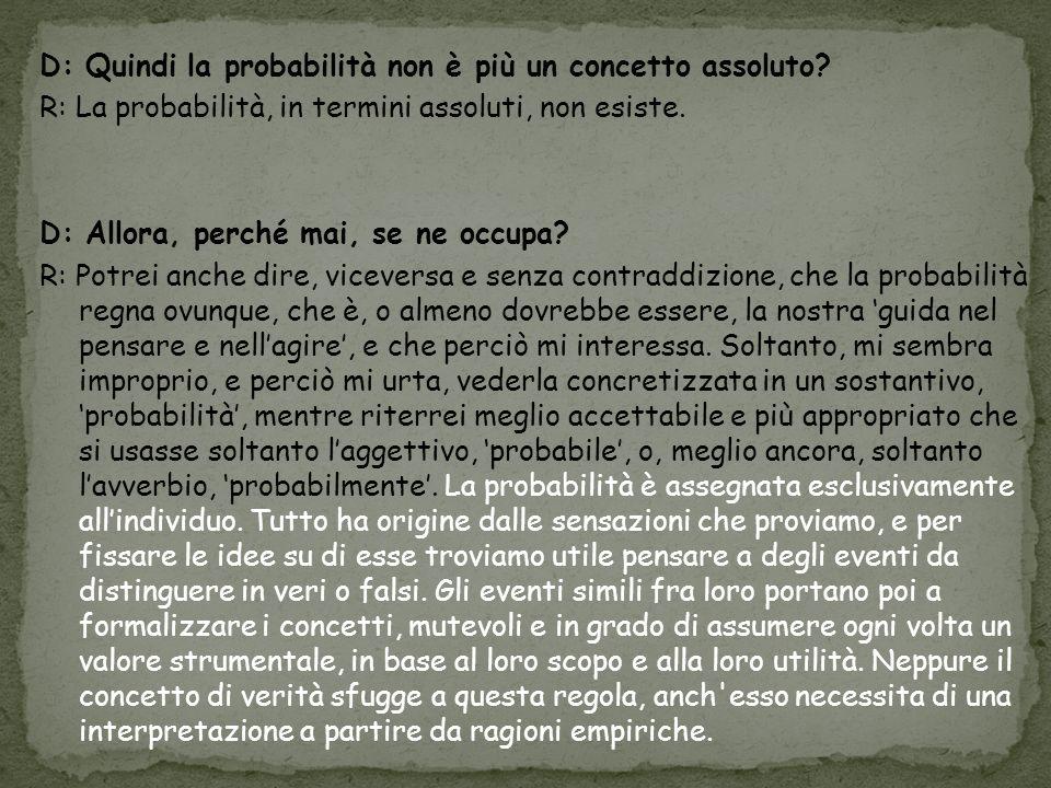 D: Quindi la probabilità non è più un concetto assoluto.