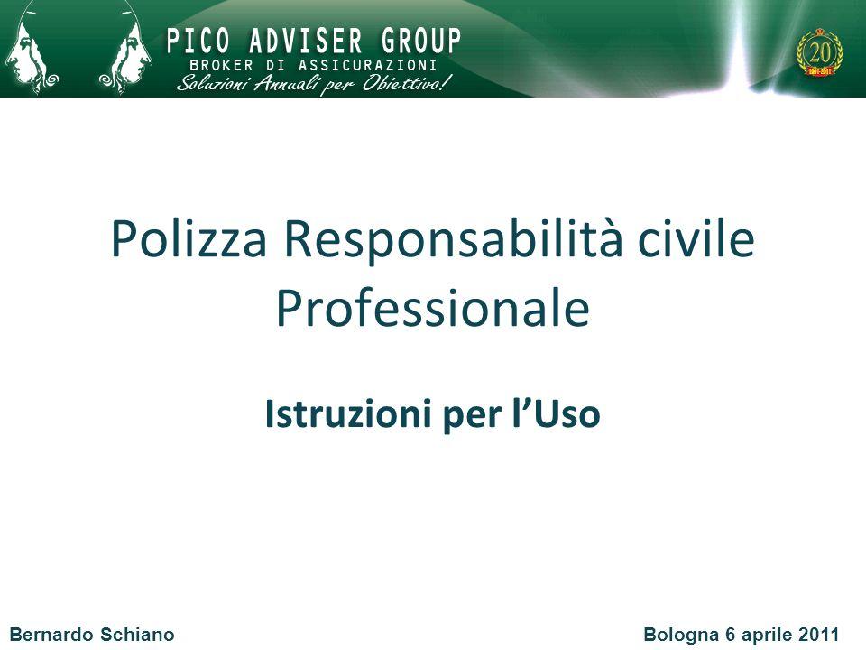Polizza Responsabilità civile Professionale Istruzioni per lUso Bologna 6 aprile 2011Bernardo Schiano