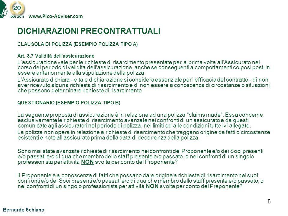5 DICHIARAZIONI PRECONTRATTUALI CLAUSOLA DI POLIZZA (ESEMPIO POLIZZA TIPO A) Art. 3.7 Validità dellassicurazione Lassicurazione vale per le richieste