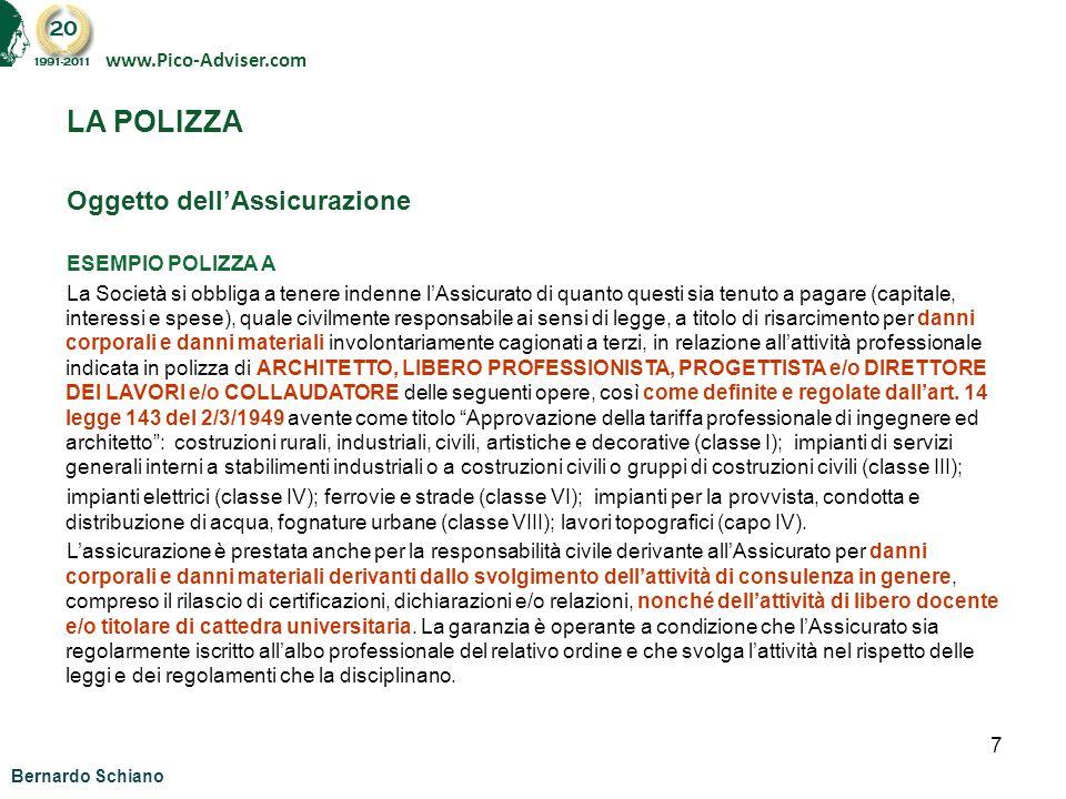 7 www.Pico-Adviser.com LA POLIZZA Oggetto dellAssicurazione ESEMPIO POLIZZA A La Società si obbliga a tenere indenne lAssicurato di quanto questi sia