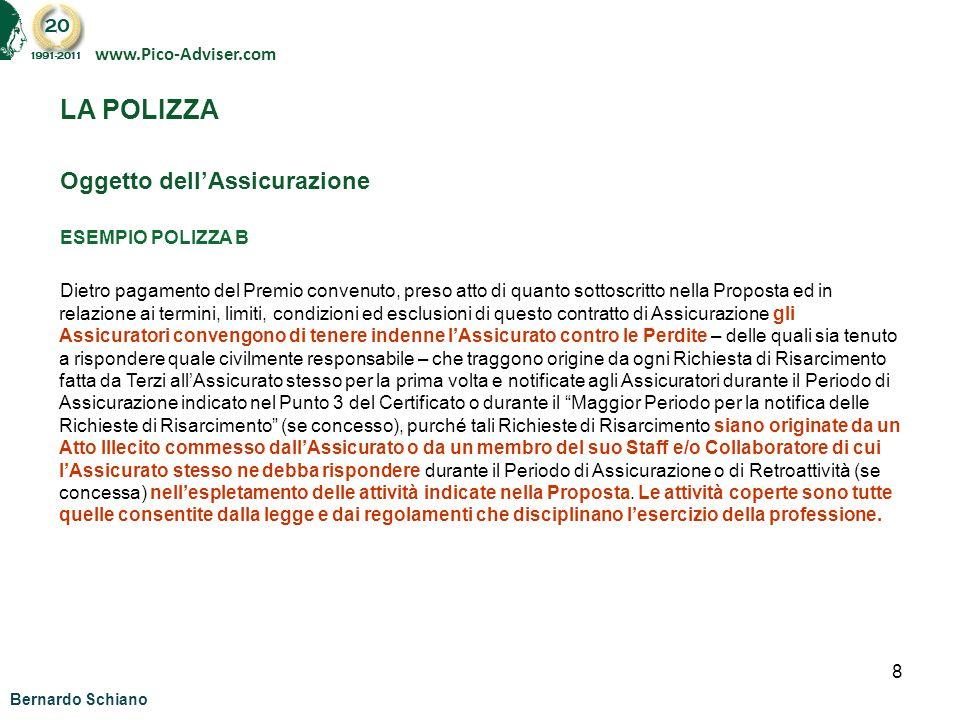 8 www.Pico-Adviser.com LA POLIZZA Oggetto dellAssicurazione ESEMPIO POLIZZA B Dietro pagamento del Premio convenuto, preso atto di quanto sottoscritto