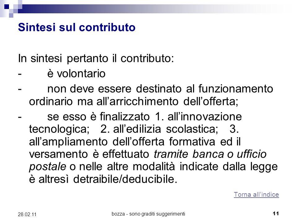 bozza - sono graditi suggerimenti11 28.02.11 Sintesi sul contributo In sintesi pertanto il contributo: - è volontario - non deve essere destinato al funzionamento ordinario ma allarricchimento dellofferta; - se esso è finalizzato 1.