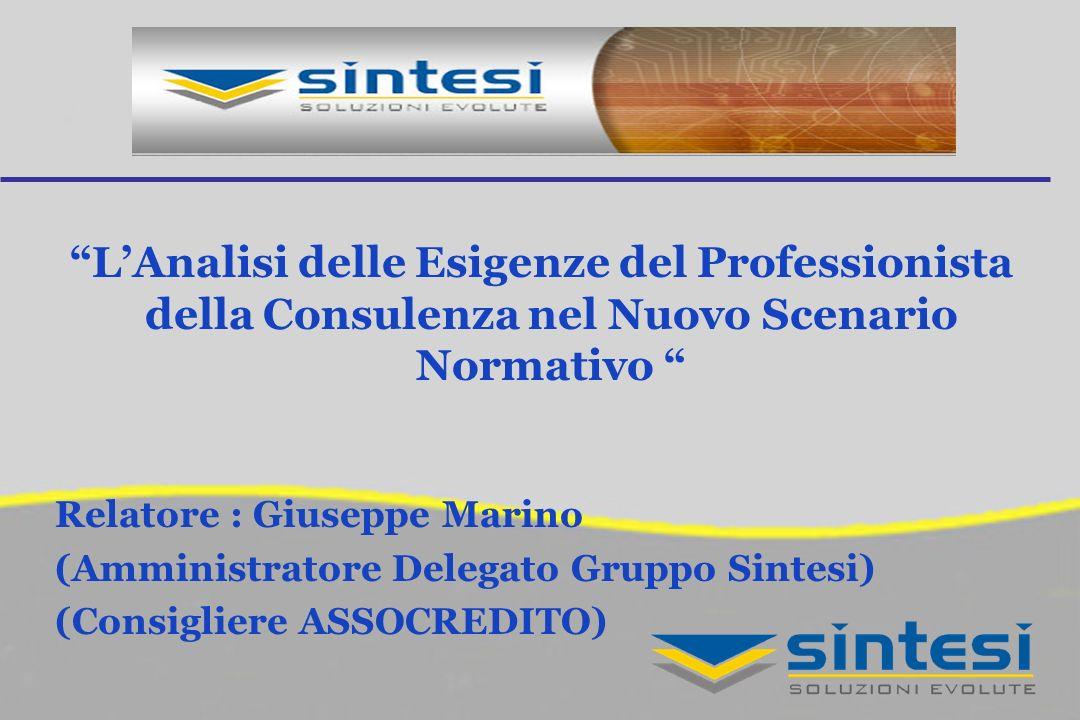 LAnalisi delle Esigenze del Professionista della Consulenza nel Nuovo Scenario Normativo Relatore : Giuseppe Marino (Amministratore Delegato Gruppo Sintesi) (Consigliere ASSOCREDITO)