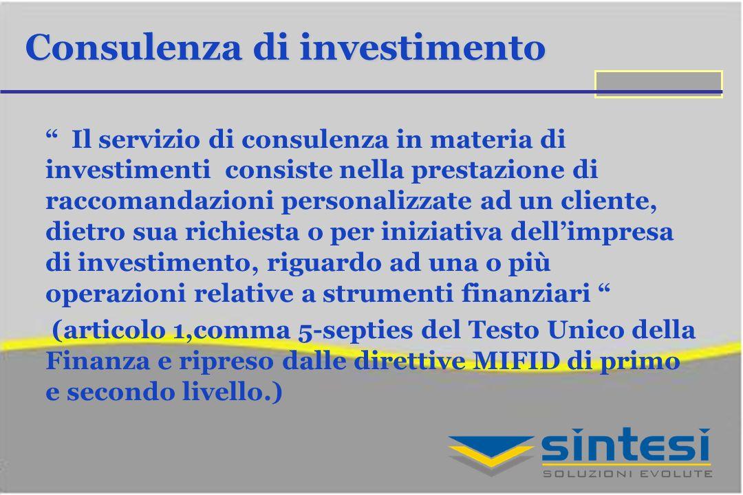 Consulenza di investimento Il servizio di consulenza in materia di investimenti consiste nella prestazione di raccomandazioni personalizzate ad un cli