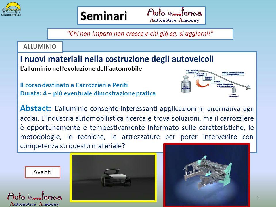 I nuovi materiali nella costruzione degli autoveicoli Lalluminio nellevoluzione dellautomobile Il corso destinato a Carrozzieri e Periti Durata: 4 – p