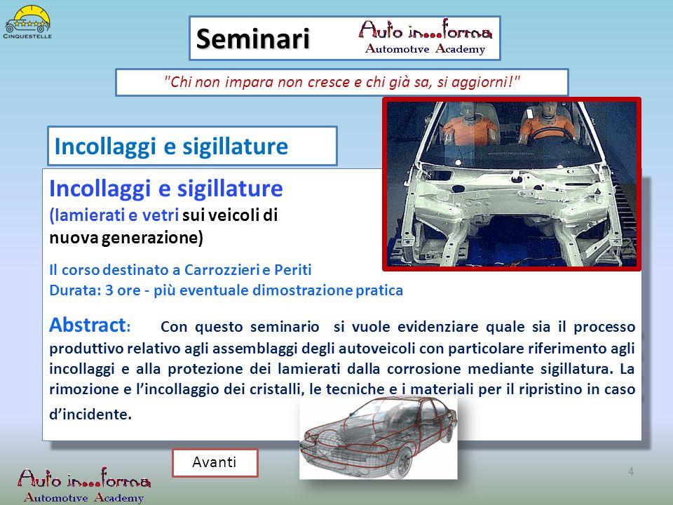 Incollaggi e sigillature (lamierati e vetri sui veicoli di nuova generazione) Il corso destinato a Carrozzieri e Periti Durata: 3 ore - più eventuale