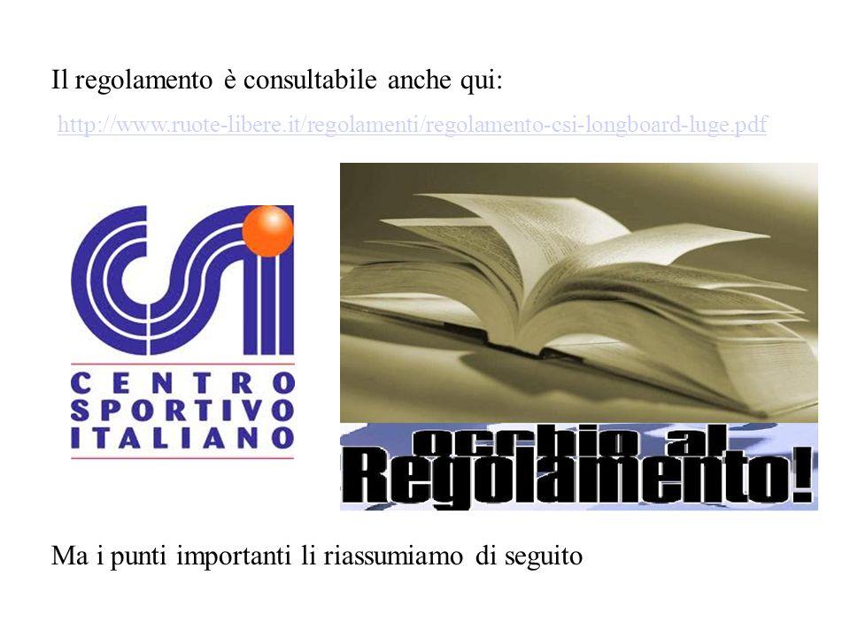 Il regolamento è consultabile anche qui: http://www.ruote-libere.it/regolamenti/regolamento-csi-longboard-luge.pdf Ma i punti importanti li riassumiamo di seguito