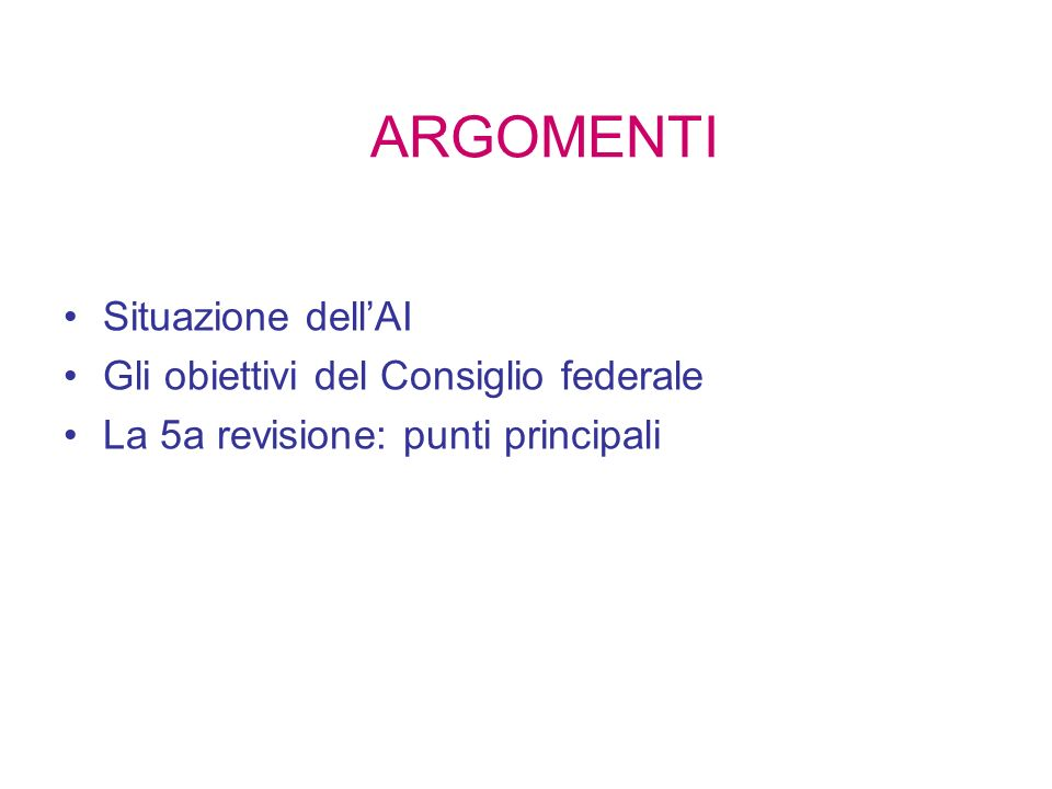ARGOMENTI Situazione dellAI Gli obiettivi del Consiglio federale La 5a revisione: punti principali
