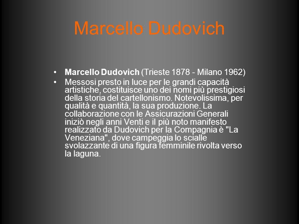 Marcello Dudovich Marcello Dudovich (Trieste 1878 - Milano 1962) Messosi presto in luce per le grandi capacità artistiche, costituisce uno dei nomi pi