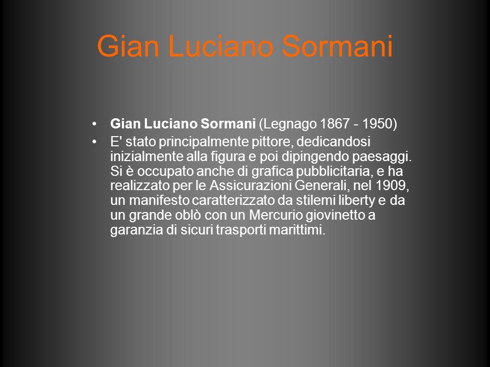 Gian Luciano Sormani Gian Luciano Sormani (Legnago 1867 - 1950) E' stato principalmente pittore, dedicandosi inizialmente alla figura e poi dipingendo