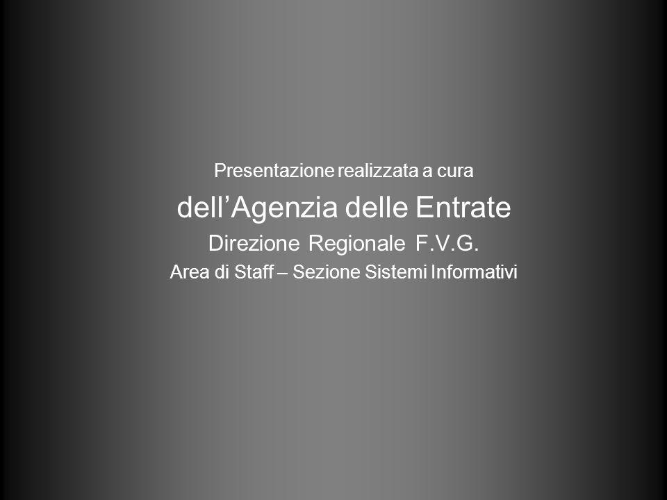 Presentazione realizzata a cura dellAgenzia delle Entrate Direzione Regionale F.V.G. Area di Staff – Sezione Sistemi Informativi