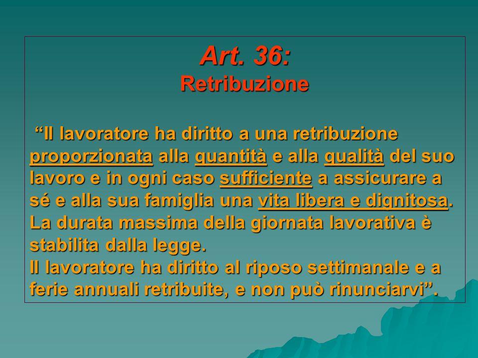 Art. 36: Retribuzione Il lavoratore ha diritto a una retribuzione proporzionata alla quantità e alla qualità del suo lavoro e in ogni caso sufficiente