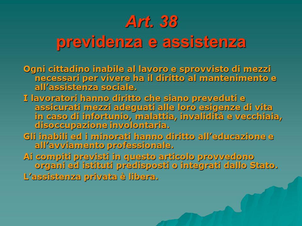 Art. 38 previdenza e assistenza Ogni cittadino inabile al lavoro e sprovvisto di mezzi necessari per vivere ha il diritto al mantenimento e allassiste