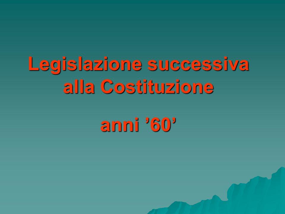 Legislazione successiva alla Costituzione anni 60