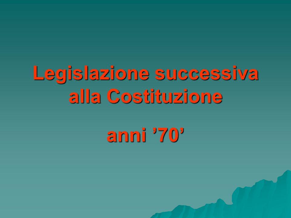 Legislazione successiva alla Costituzione anni 70