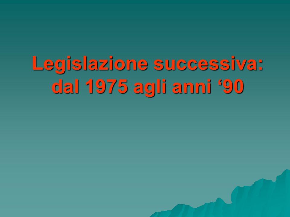 Legislazione successiva: dal 1975 agli anni 90