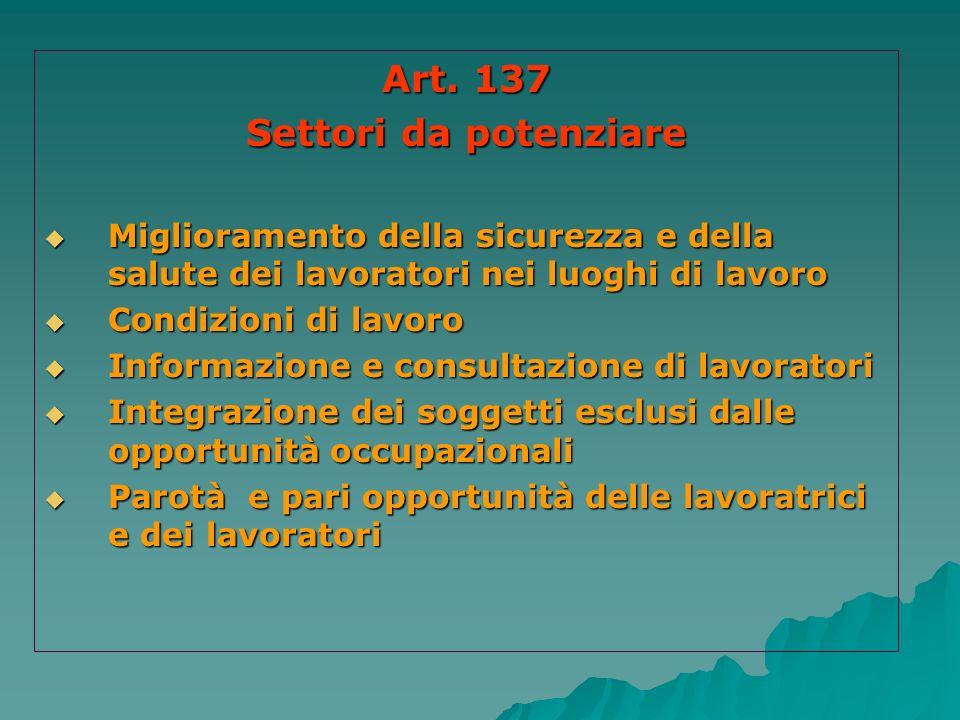 Art. 137 Settori da potenziare Miglioramento della sicurezza e della salute dei lavoratori nei luoghi di lavoro Miglioramento della sicurezza e della