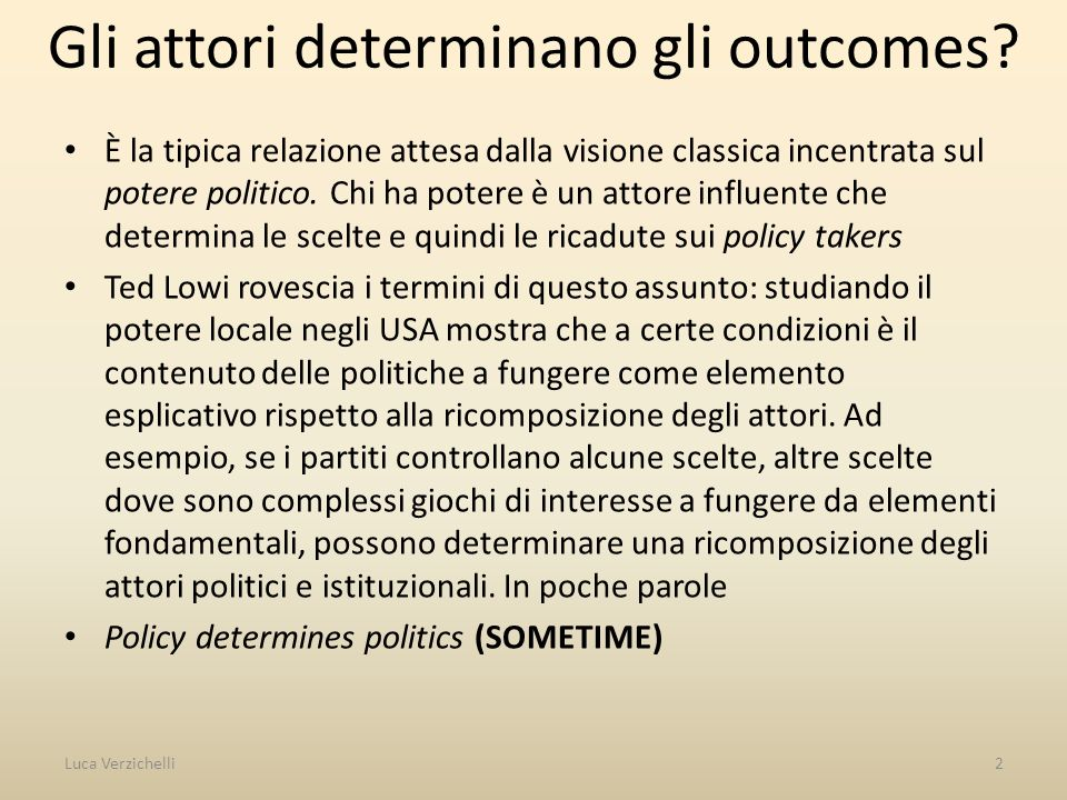 Gli attori determinano gli outcomes.