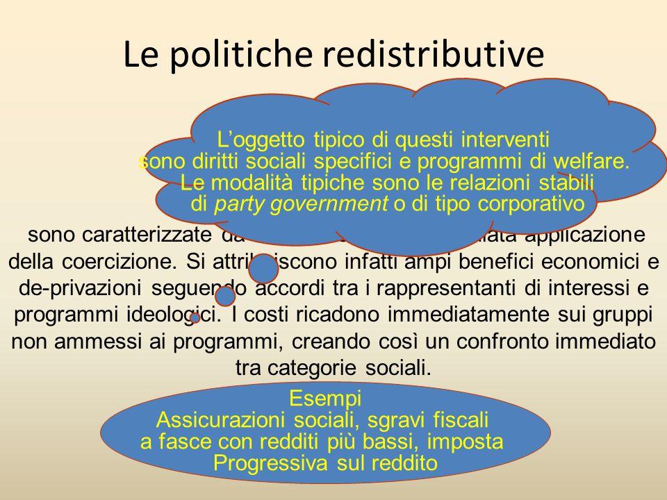 Le politiche redistributive sono caratterizzate da ambito esteso e immediata applicazione della coercizione. Si attribuiscono infatti ampi benefici ec