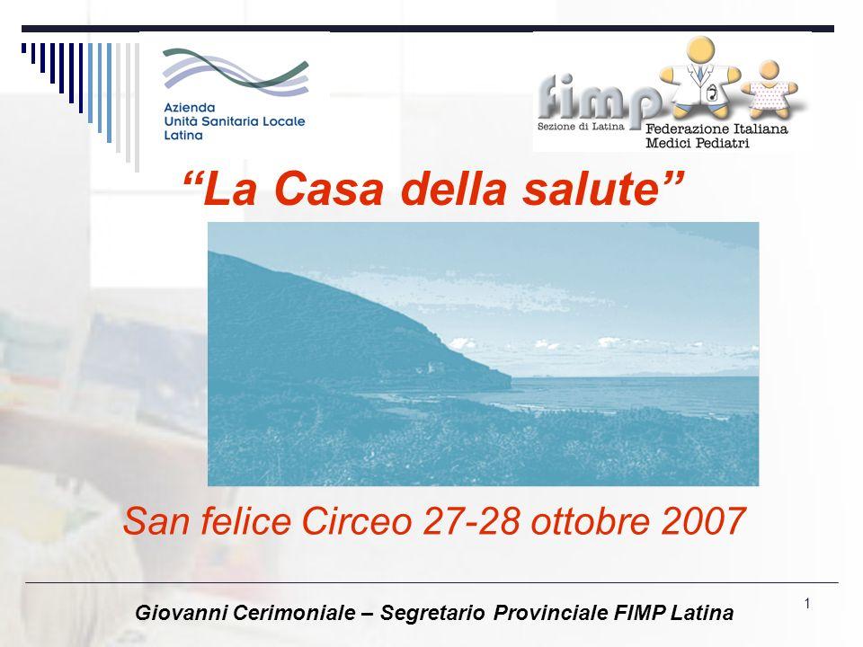 1 San felice Circeo 27-28 ottobre 2007 La Casa della salute Giovanni Cerimoniale – Segretario Provinciale FIMP Latina