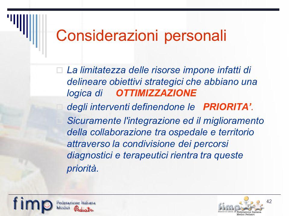 42 Considerazioni personali La limitatezza delle risorse impone infatti di delineare obiettivi strategici che abbiano una logica di OTTIMIZZAZIONE degli interventi definendone le PRIORITA.