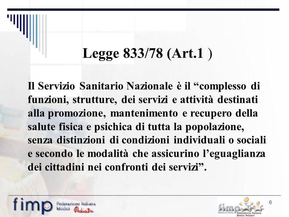 7 Principio delleguaglianza, in base al quale ogni cittadino, indipendentemente dal tipo di attività svolta, dalla categoria sociale di appartenenza e dal luogo di residenza, poteva usufruire di livelli standard di prestazioni fornite dal SSN.