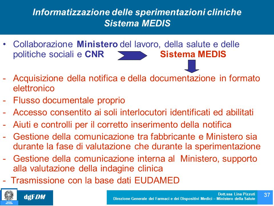 dgFDM MINISTERO DELLA SALUTE Dott.ssa Lina Pizzuti Direzione Generale dei Farmaci e dei Dispositivi Medici – Ministero della Salute 37 Informatizzazio