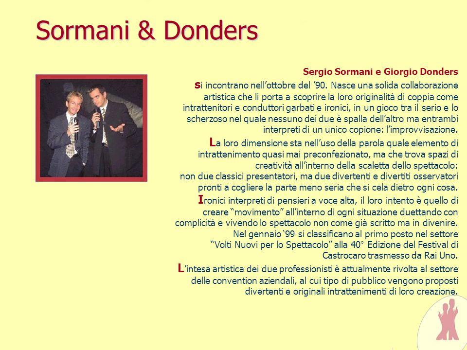 Sormani & Donders Sergio Sormani e Giorgio Donders s i incontrano nellottobre del 90. Nasce una solida collaborazione artistica che li porta a scoprir