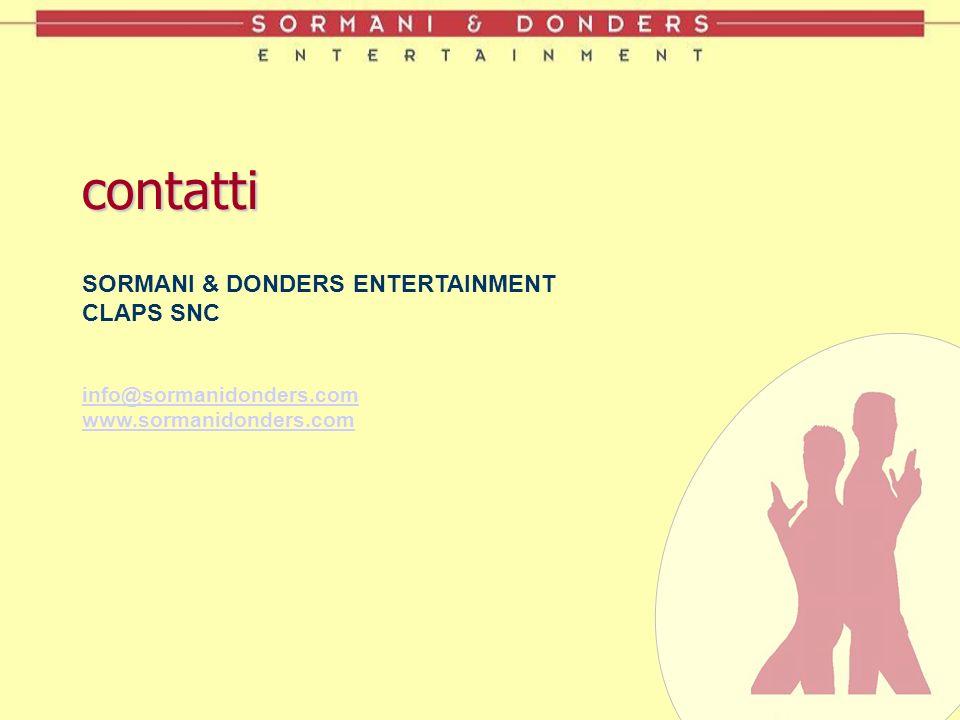 SORMANI & DONDERS ENTERTAINMENT CLAPS SNC info@sormanidonders.com www.sormanidonders.comcontatti