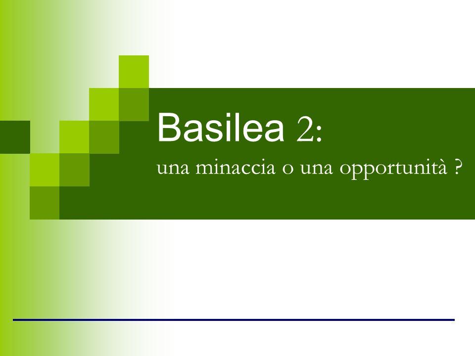 Basilea 2: una minaccia o una opportunità ?