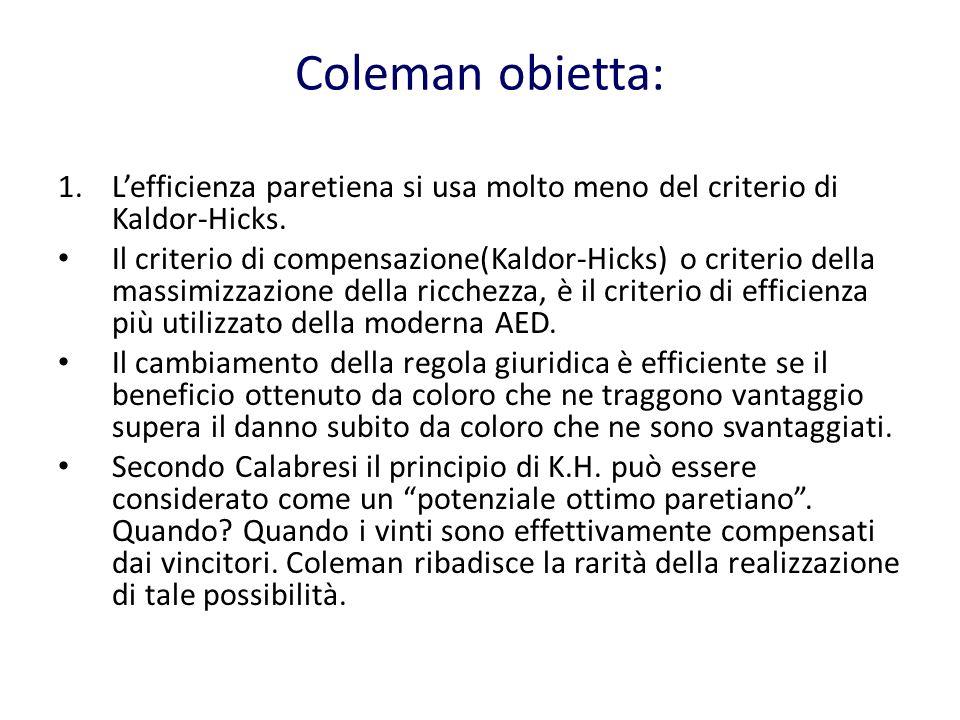 Coleman obietta: 1.Lefficienza paretiena si usa molto meno del criterio di Kaldor-Hicks.